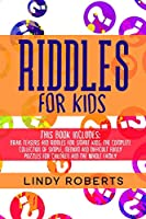 Riddles For Kids: This Book Includes: Brain Teasers and Riddles for Smart Kids. The Complete Collection of Simple, Medium and Difficult Funny Puzzles for Children and the Whole Family