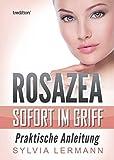 Rosazea sofort im Griff: Praktische Anleitung - Sylvia Lermann