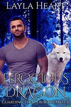 Ferocious Dragon (Guarding Their Dragon Mate 6): A New Adult Paranormal Reverse Harem Romance Serial by [Layla Heart, Skylar Heart]