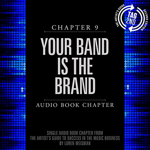 The Artist's Guide to Success in the Music Business (2nd edition): Chapter 9: Your Band Is the Brand Titelbild