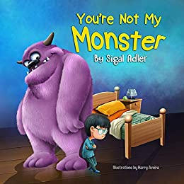 """You're not my monster!"": Children's book - to Help Kids Overcome their Fears. (Bedtime story (picture books) Kids books: Ages 3 5 1) by [Sigal Adler]"