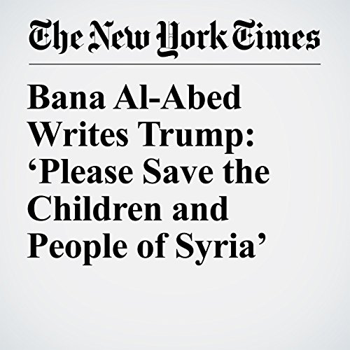 Bana Al-Abed Writes Trump: 'Please Save the Children and People of Syria' copertina
