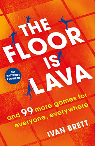 The Floor is Lava: and 99 more screen-free games for all the family to play (English Edition)
