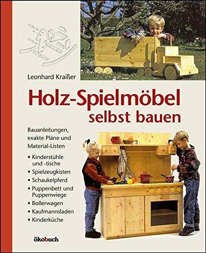 Holz-Spielmöbel selbst bauen: Bauanleitungen, exakte Pläne und Materiallisten