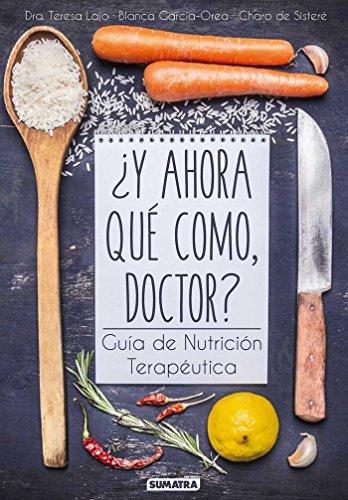 Y ahora qué como, doctor. Guía de nutrición terapéutica