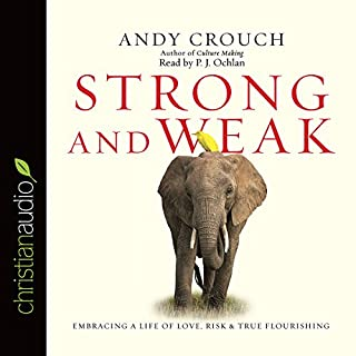 Strong and Weak     Embracing a Life of Love, Risk and True Flourishing              By:                                                                                                                                 Andy Crouch                               Narrated by:                                                                                                                                 P. J. Ochlan                      Length: 4 hrs and 47 mins     124 ratings     Overall 4.5