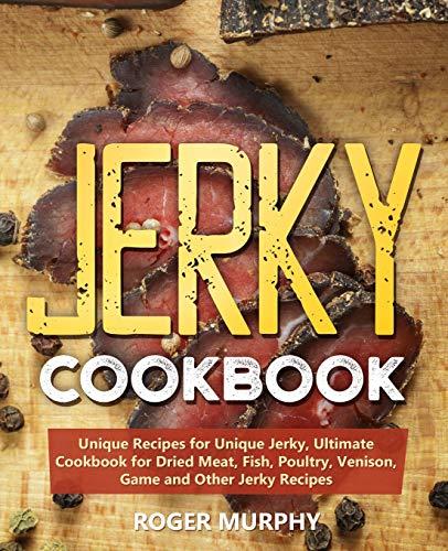 Purchase Jerky Cookbook: Unique Recipes for Unique Jerky, Ultimate Cookbook for Dried Meat, Fish, Po...