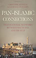 Pan Islamic Connections: Transnational Networks Between South Asia and the Gulf. Edited by Christophe Jaffrelot, Laurence Louer (CERI: Comparative Politics and International Studies Series)