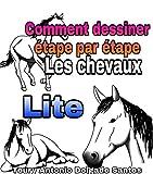 Apprenez à dessiner étape par étape.: chevaux réalistes (Édition Lite t. 1)