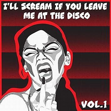I'll Scream If You Leave Me At The Disco, Vol. 1