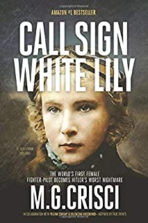 Call Sign, White Lily (New Enlarged 5th Edition): The Life and Loves of the World's First Female Fighter Pilot