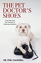 The Pet Doctor's Shoes: True Tales from the Trenches of Veterinary Medicine
