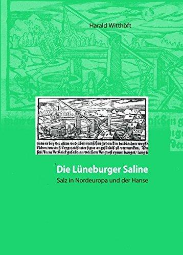 Die Lüneburger Saline: Salz in Nordeuropa und der Hanse vom 12.-19. Jahrhundert. Eine Wirtschafts- und Kulturgeschichte langer Dauer. De Sulte, Band 22 by Harald Witthöft (2010-08-01)