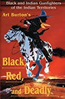 Black, Red and Deadly: Black and Indian Gunfighters of the Indian Territory, 1870-1907