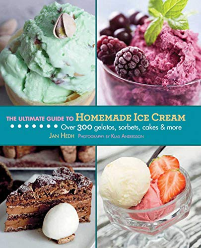 The Ultimate Guide to Homemade Ice Cream: Over 300 Gelatos, Sorbets, Cakes & More (Ultimate Guides) by [Jan Hedh, Klas Andersson]