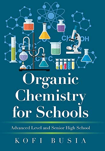 Compare Textbook Prices for Organic Chemistry for Schools: Advanced Level and Senior High School  ISBN 9781664112957 by Busia, Kofi