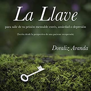 La Llave para salir de tu prisión mental de estrés, ansiedad o depresión [The Key to Exit Your Mental Prison of Stress, Anxiety or Depression] audiobook cover art