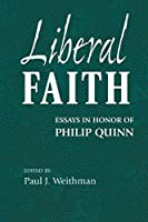 Liberal Faith: Essays in Honor of Philip Quinn