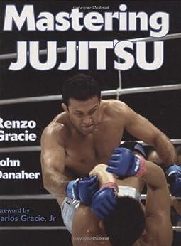 Mastering Jujitsu (Mastering Martial Arts Series) by [Renzo Gracie, John Danaher]