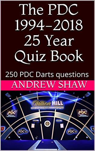 The PDC 1994-2018 25 Year Quiz Book: 250 PDC Darts questions (English Edition)