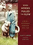 When Horses Pulled the Plow: Life of a Wisconsin Farm Boy, 1910-1929 (Wisconsin Land and Life)