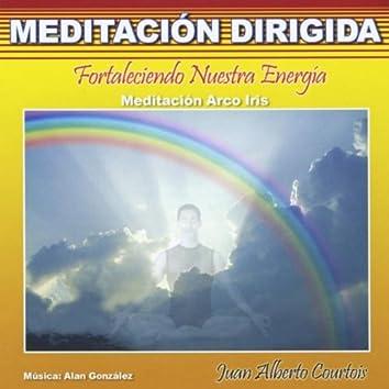 Fortaleciendo Nuestra Energía (Meditación Arco Iris) [Meditación Dirigida]