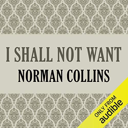 I Shall Not Want                   By:                                                                                                                                 Norman Collins                               Narrated by:                                                                                                                                 Tom McKay                      Length: 16 hrs and 47 mins     Not rated yet     Overall 0.0
