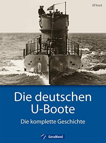 Die deutschen U-Boote: Die komplette Geschichte. U-Boote im 2. Weltkrieg, der Kaiserlichen Marine, der Kriegsmarine, der Reichsmarine. Alle Typen nicht nur xxi, vii und ix