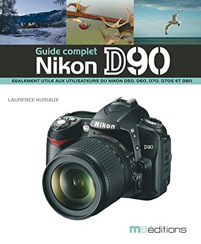 Le guide complet du Nikon D90 (French Edition)