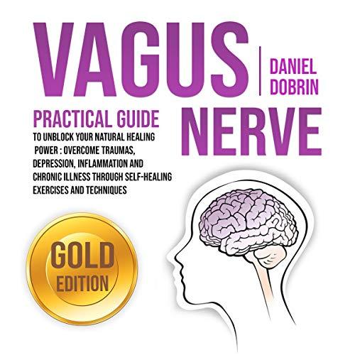 Page de couverture de Vagus Nerve: Practical Guide to Unblock Your Natural Healing Power - Gold Edition