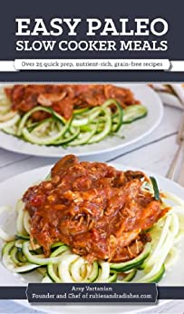 Easy Paleo Slow Cooker Meals: Over 25 quick prep, nutrient-rich, grain-free recipes by [Arsy Vartanian]