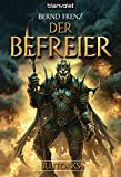 Der Befreier: Blutorks 3 - Bernd Frenz