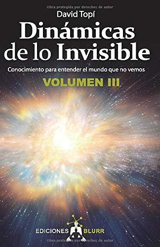 Dinámicas de lo Invisible Volumen 3: Conocimiento para entender el mundo que no vemos