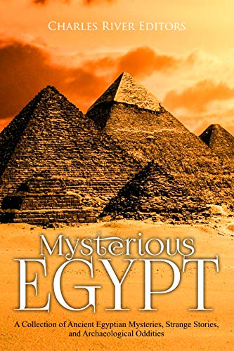 Mysterious Egypt: A Collection of Ancient Egyptian Mysteries, Strange Stories, and Archaeological Oddities