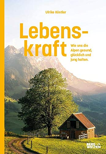Lebenskraft: Wie uns die Alpen gesund, glücklich und jung halten