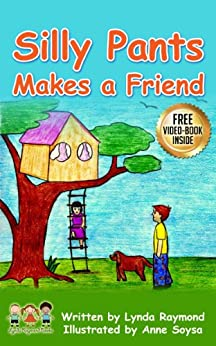 Silly Pants Makes a Friend: A Sweet Story of Friendship for Children ages 2 - 6 by [Lynda Raymond, Anne Soysa]