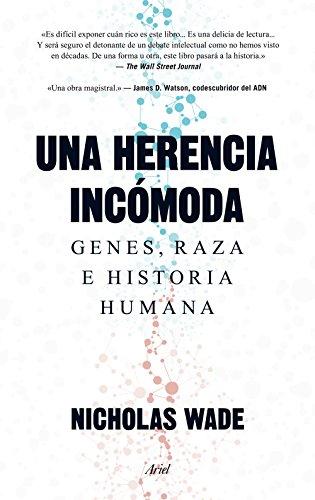 Una herencia incómoda: Genes, raza e historia humana (Ariel)