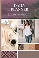 Daily Planner Undated: Concise, Simple Focused Day Organizer For Busy Women - Daily To-Do List Planner With Hourly Schedule, Top Priorities, Gratitude Reminder, Notes And A Special Space For Smart Ideas