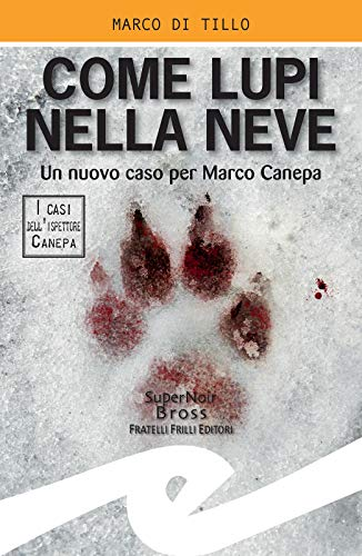 Come lupi nella neve: Un nuovo caso per Marco Canepa