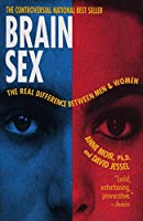 Brain Sex: The Real Difference Between Men and Women