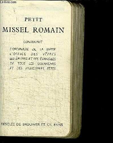 PETIT MISSEL ROMAIN N°12A4 - CONTENANT L'ORDINAIRE DE LA MESSE L'OFFICE DES VEPRES LES EPITRES ET LES EVANGILES DE TOUS LES DIMANCHES ET DES PRINCIPALES FETES