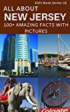 ALL ABOUT NEW JERSEY: 100+ AMAZING FACTS WITH PICTURES (Kid's Book Series -24 16) (English Edition)