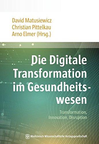 Die Digitale Transformation im Gesundheitswesen: Transformation, Innovation, Disruption