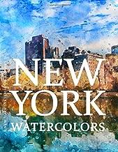 New York Sketchbook and Art Book - New York Watercolors: Experience Amazing Watercolor Paintings of New York in this New York Art Book (New York Art Book and New York Sketchbook Series)