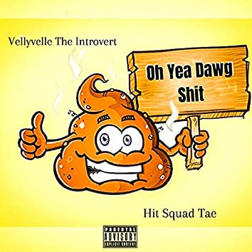 Oh Yea Dawg Shit (feat. Hit Squad Tae)