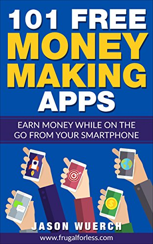 101 Free Money Making Apps Earn Money While On The Go From Your Smartphone Ebook Wuerch Jason Amazon In Kindle Store