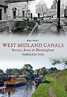 West Midland Canals Through Time: Severn, Avon & Birmingham