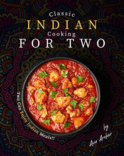 Classic Indian Cooking for Two: Two Can Enjoy Indian Meals!! (English Edition)