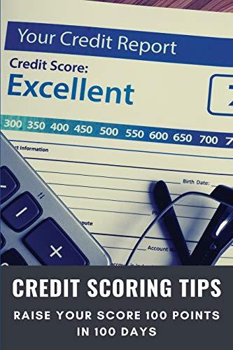 Credit Scoring Tips: Raise Your Score 100 Points In 100 Days: Credit Scoring Toolkit