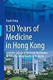130 Years of Medicine in Hong Kong: From the College of Medicine for Chinese to the Li Ka Shing Faculty of Medicine